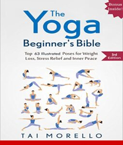 The Yoga Beginner's Bible: Best for Beginners -Author: TAI MORELLO