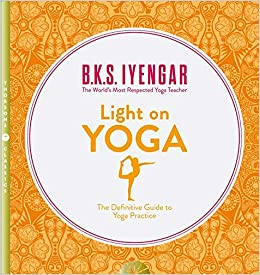 Light On Yoga: The Best Overall Book about Yoga -Author: B.K.S Iyengar